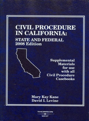 Civil Procedure in California: State and Federal Supplemental Materials for use with all Civil Procedure Casebooks, 2008