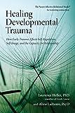 Healing Developmental Trauma: How Early Trauma Affects Self-Regulation, Self-Image, and the Capacity for Relationship