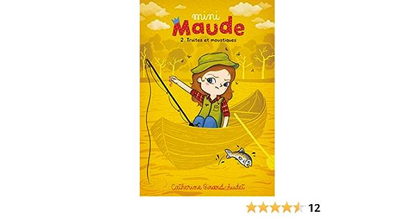 Mini Maude Tome 2 Truites Et Moustiques Mini Maude French Edition Ebook Girard Audet Catherine Amazon Ca Boutique Kindle