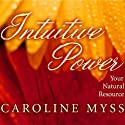 Intuitive Power: Your Natural Resource Speech by Caroline Myss Narrated by Caroline Myss