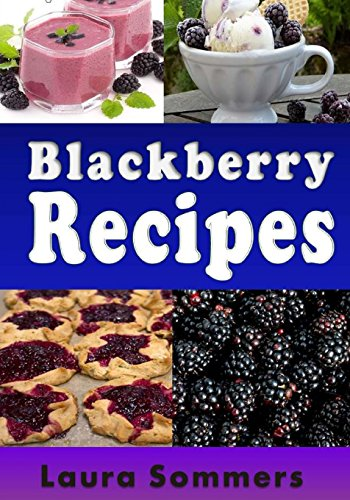 Blackberry Recipes by Laura Sommers
