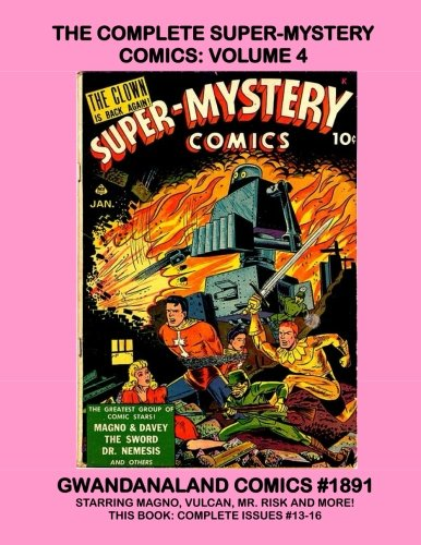 Download The Complete Super-Mystery Comics: Volume 4: Gwandanaland Comics #1891 -- This Book: Complete Issues #13-16 Starring Mr. Risk, Vulcan, Magno and Davey and Much more! PDF