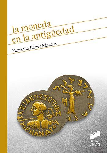 La Moneda En La Antigüedad: 11 (Historia) por López Sánchez, Fernando