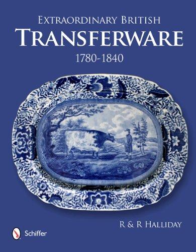 Extraordinary British Transferware: 1780-1840 by Schiffer Publishing, Ltd.