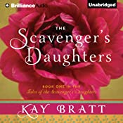 The Scavenger's Daughters: Tales of the Scavenger's Daughters, Book 1   Kay Bratt