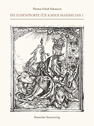 Die Ehrenpforte für Kaiser Maximilian I. (Kunstwissenschaftliche Studien) by Thomas U Schauerte (2001-01-01)