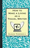 img - for How to Make a Living as a Travel Writer by Susan Farewell book / textbook / text book