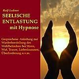 Seelische Entlastung durch klinische Selbst-Hypnose , Liebe & Beziehung, Depression, Stress, Esoterik, Psychologie, Gesprochene Anleitung auf CD