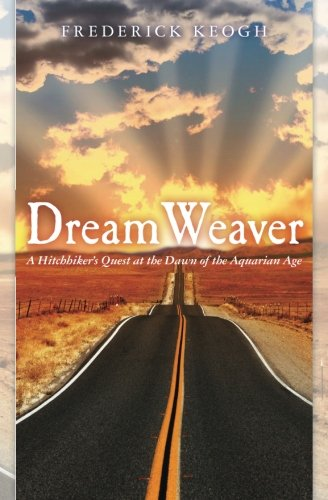 Download Dream Weaver: A Hitchhikers Quest at the Dawn of the Aquarian Age pdf