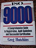ISO 9000 : A Comprehensive Guide to Registration, Audit Guidelines and Successful Implementation, , 0939246317