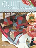Quilt Yourself Gorgeous: 21 Irresistible Fat Quarter Quilts and Homestyle Projects by Shaw. Mandy ( 2009 ) Paperback