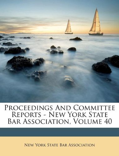 Proceedings And Committee Reports - New York State Bar Association, Volume 40 PDF