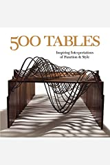 500 Tables: Inspiring Interpretations of Function and Style (500 Series) Paperback