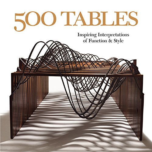 500 Tables: Inspiring Interpretations of Function and Style (500 Series) (Company Four Furniture Seasons)