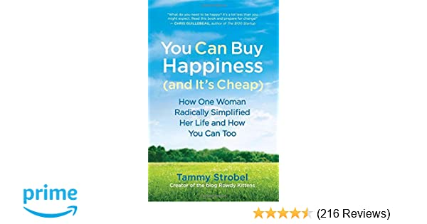 You can buy happiness and its cheap how one woman radically you can buy happiness and its cheap how one woman radically simplified her life and how you can too tammy strobel 8601400883297 amazon books fandeluxe Images
