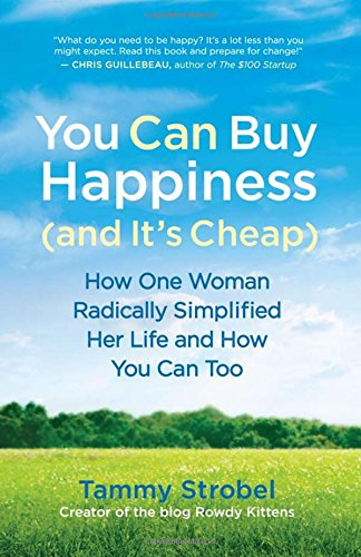 You Can Buy Happiness  And Its Cheap   How One Woman Radically Simplified Her Life And How You Can Too