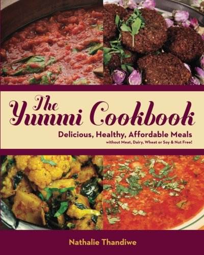 The Yummi Cookbook: Delicious, Healthy, Affordable Meals: without Meat, Dairy, Wheat or Soy & Nut...