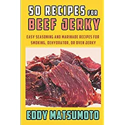 50 Recipes for Beef Jerky: Easy seasoning and marinade recipes for smoking, dehydrator, or oven jerky (Eddy Matsumoto Best Sellers)