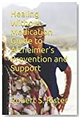 Healing Without Medication Guide to Alzheimer's Prevention and Support