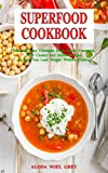 Superfood Cookbook: Fast and Easy Chickpea Soup, Salad, Casserole, Slow Cooker and Skillet Recipes to Help You Lose Weight Without Dieting: Healthy Cooking for Weight Loss (Eating on a Budget Book 1)