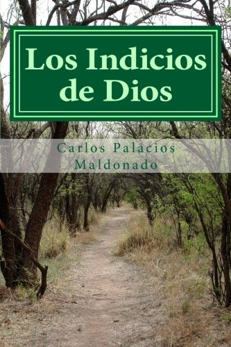 Los Indicios de Dios (Spanish Edition) [Carlos Palacios Maldonado] (Tapa Blanda)