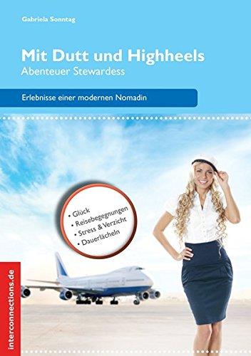 Mit Dutt und Highheels - Abenteuer Stewardess: Höhenflüge, Turbulenzen, Weltspaziergänge (Reisetops)