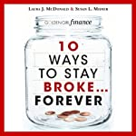 10 Ways to Stay Broke...Forever: Why Be Rich When You Can Have This Much Fun? | Laura McDonald,Susan Misner