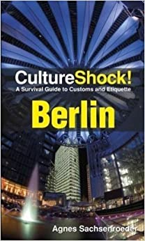 Berlin: A Survival Guide to Customs and Etiquette (Cultureshock Berlin: A Survival Guide to Customs & Etiquette)