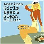 American Girls, Beer, and Glenn Miller: GI Morale in World War II   James J. Cooke