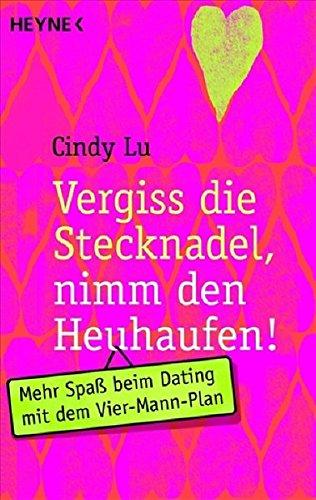 Vergiss die Stecknadel, nimm den Heuhaufen: Mehr Spaß beim Dating mit dem Vier-Mann-Plan Taschenbuch – 1. September 2008 Cindy Lu Heyne Verlag 3453600746 Partnerschaft