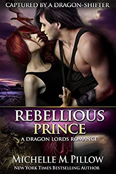 Rebellious Prince (Captured by a Dragon-Shifter Book 2) by [Pillow, Michelle M.]