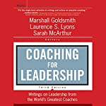 Coaching for Leadership: Writings on Leadership from the World's Greatest Coaches, 3rd Edition | Marshall Goldsmith,Laurence Lyons
