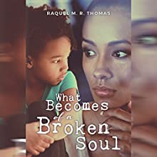What Becomes of a Broken Soul Audiobook by Raquel M. R. Thomas Narrated by Trei Taylor
