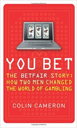 Book You Bet: The Betfair Story and How Two Men Changed the World of Gambling