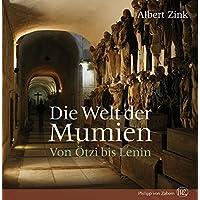 Die Welt der Mumien: Von Ötzi bis Lenin