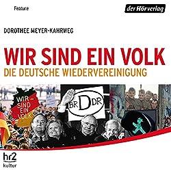 Wir sind ein Volk. Die deutsche Wiedervereinigung