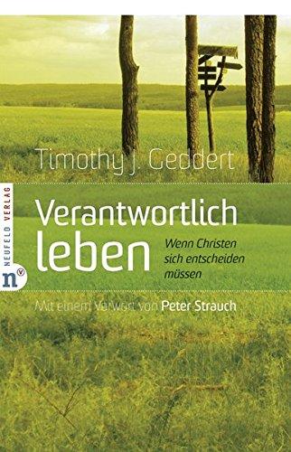 Verantwortlich leben. Wenn Christen sich entscheiden müssen Taschenbuch – 7. November 2016 Timothy J. Geddert Neufeld Verlag 393789649X Religion