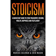 Stoicism: A QuickStart Guide To Stoic Philosophy, Wisdom, Wealth, Happiness, and Fulfillment!