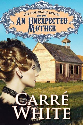 An Unexpected Mother (The Colorado Brides Series Book 4)