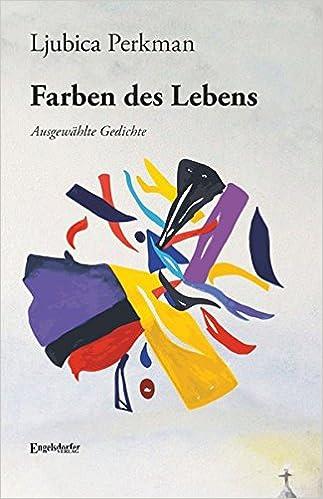 Farben Des Lebens Ausgewählte Gedichte Von Ljubica Perkman