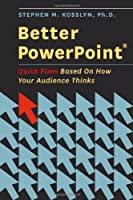 Better PowerPoint: Quick Fixes Based On How Your Audience Thinks Front Cover