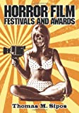 Horror Film Festivals and Awards, Thomas M. Sipos, 0786465727