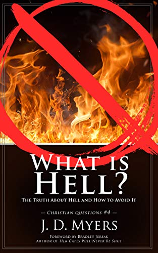 What is Hell?: The Truth About Hell and How to Avoid It (Christian Questions Book 4)