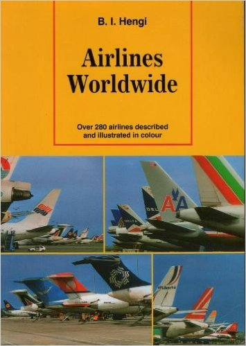 Airlines Worldwide: Over 280 Airlines Described and Illustrated in Colour