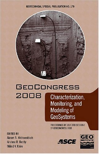 GeoCongress 2008: Characterization, Monitoring and Modeling of GeoSystems: Engineering Methods: Proceedings of the Sympo