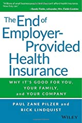 The End of Employer-Provided Health Insurance: Why It's Good for You and Your Company Hardcover