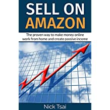 Sell on Amazon: The proven way to make money online work from home and create passive income