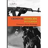 Criminal Homicide in Uganda. a Sociological Study of Violent Deaths in Ankole, Kigezi and Toro Districts of Western Uganda