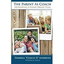 The Parent As Coach: Developing A Family Dream Team