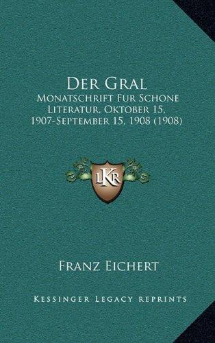 Der Gral: Monatschrift Fur Schone Literatur, Oktober 15, 1907-September 15, 1908 (1908) (German Edition) ebook